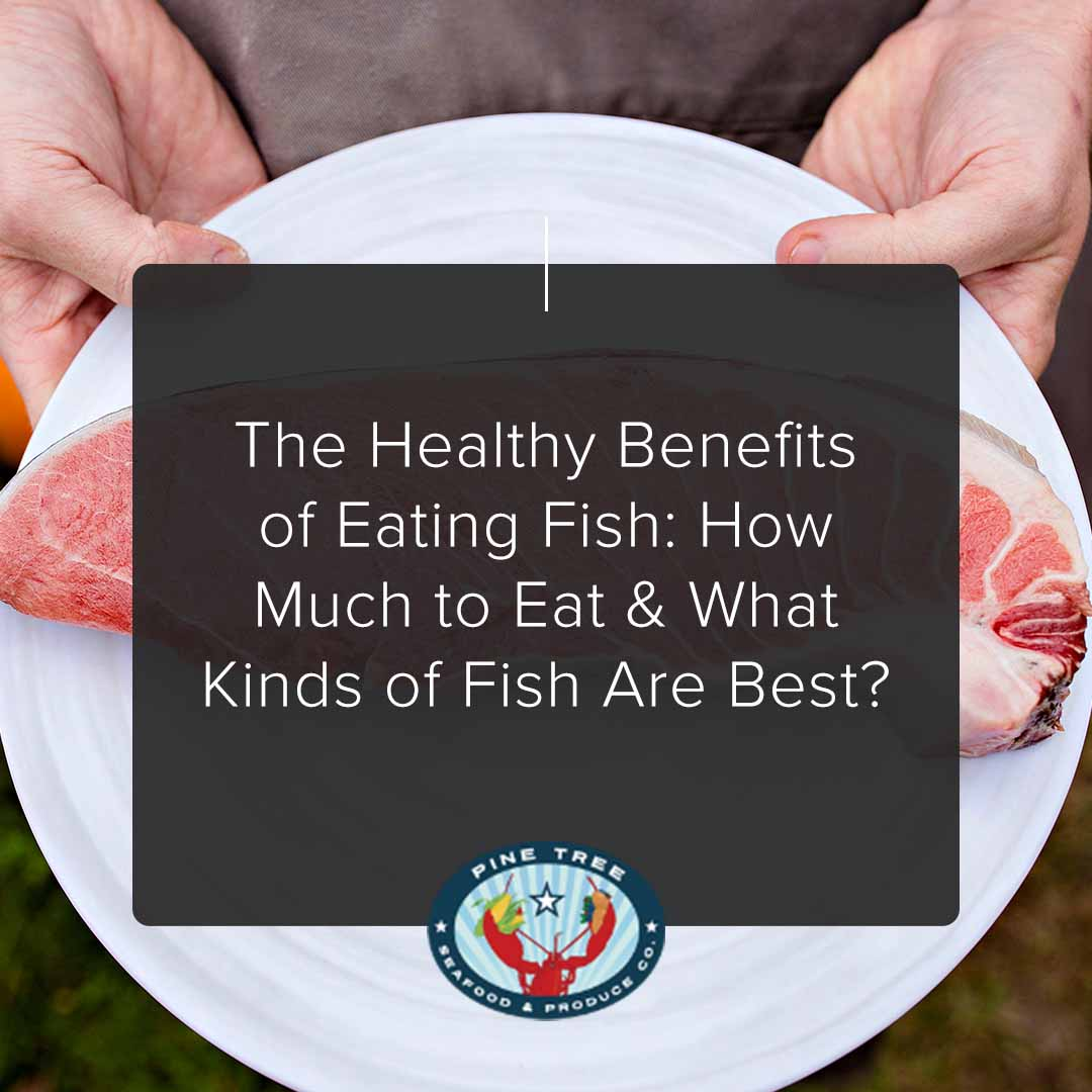 The Healthy Benefits of Eating Fish: How Much to Eat & What Kinds of Fish Are Best?